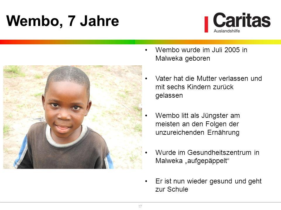 17 Wembo wurde im Juli 2005 in Malweka geboren Vater hat die Mutter verlassen und mit sechs Kindern zurück gelassen Wembo litt als Jüngster am meisten an den Folgen der unzureichenden Ernährung Wurde im Gesundheitszentrum in Malweka aufgepäppelt Er ist nun wieder gesund und geht zur Schule Wembo, 7 Jahre