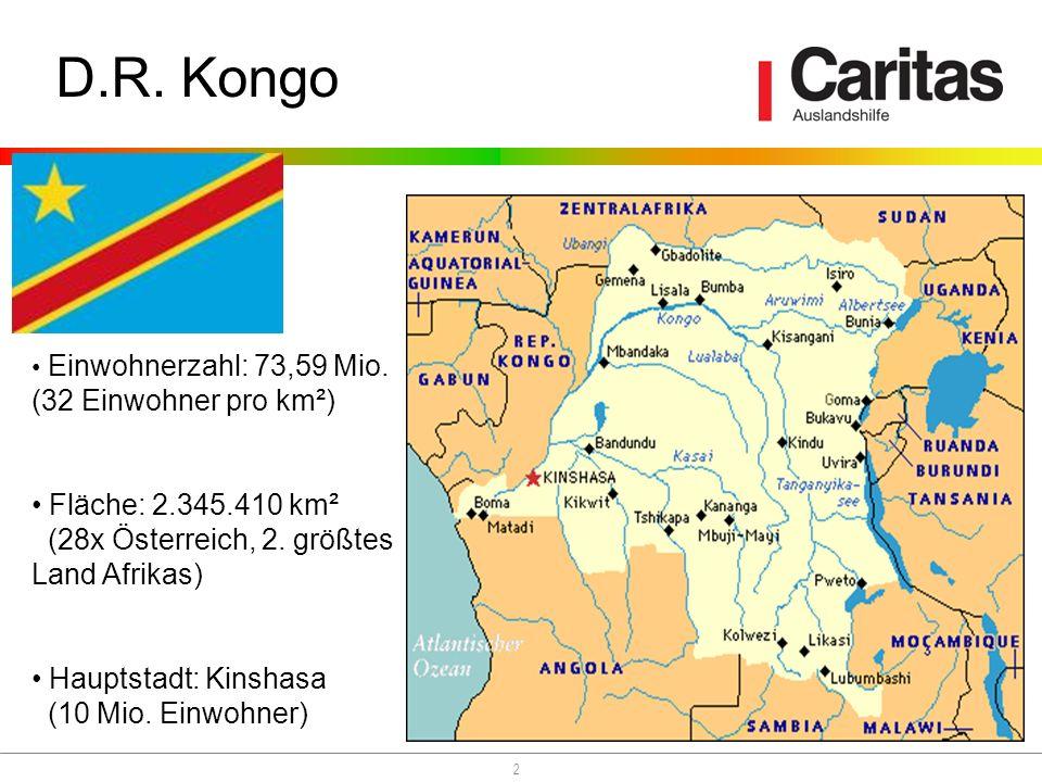 2 D.R. Kongo Einwohnerzahl: 73,59 Mio. (32 Einwohner pro km²) Fläche: 2.345.410 km² (28x Österreich, 2. größtes Land Afrikas) Hauptstadt: Kinshasa (10