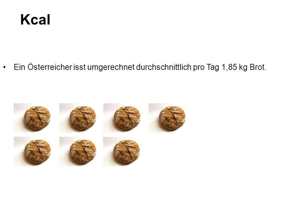 Kcal Ein Österreicher isst umgerechnet durchschnittlich pro Tag 1,85 kg Brot.