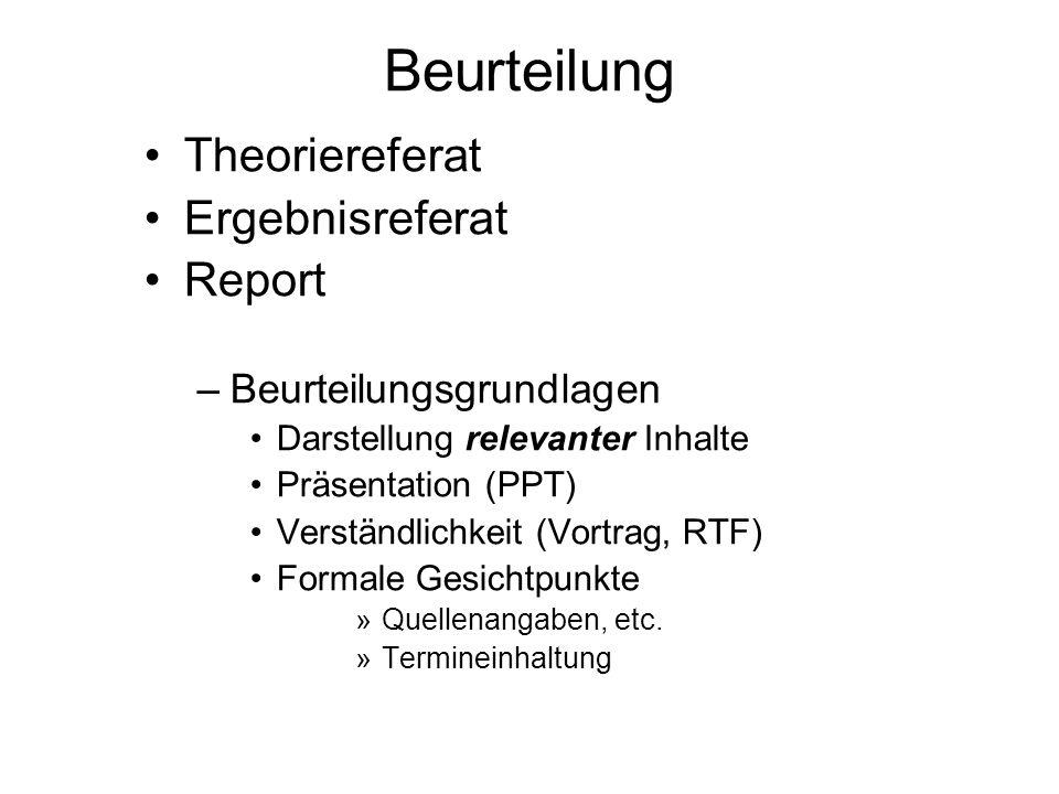 Beurteilung Theoriereferat Ergebnisreferat Report –Beurteilungsgrundlagen Darstellung relevanter Inhalte Präsentation (PPT) Verständlichkeit (Vortrag,