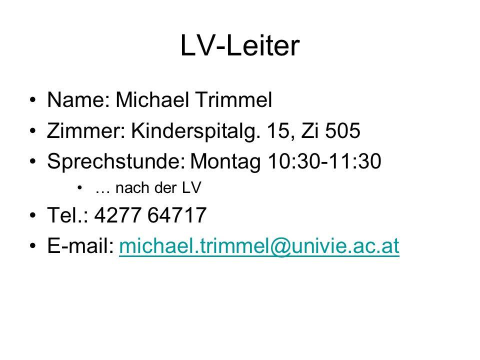 LV-Leiter Name: Michael Trimmel Zimmer: Kinderspitalg. 15, Zi 505 Sprechstunde: Montag 10:30-11:30 … nach der LV Tel.: 4277 64717 E-mail: michael.trim