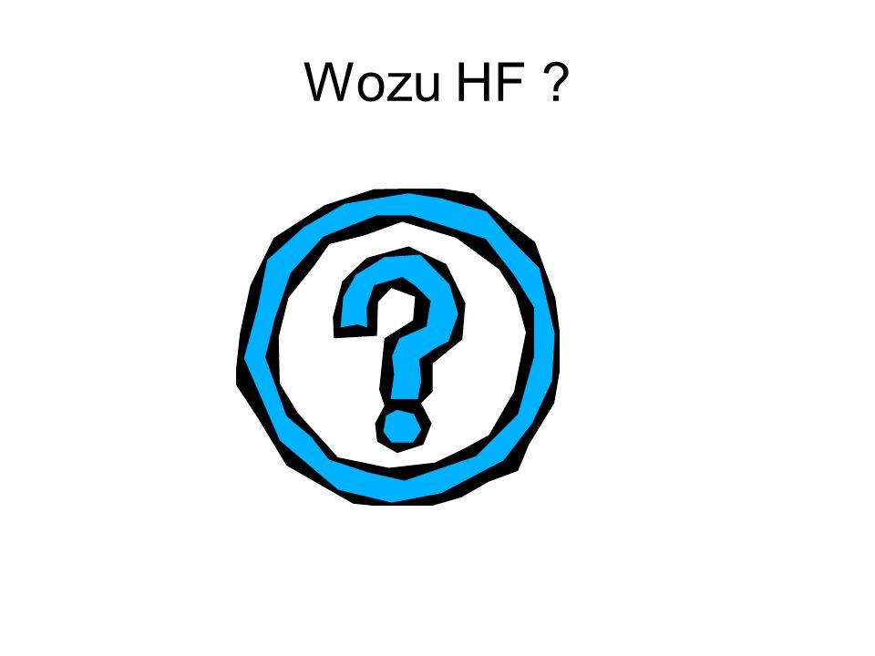 Wozu HF ?