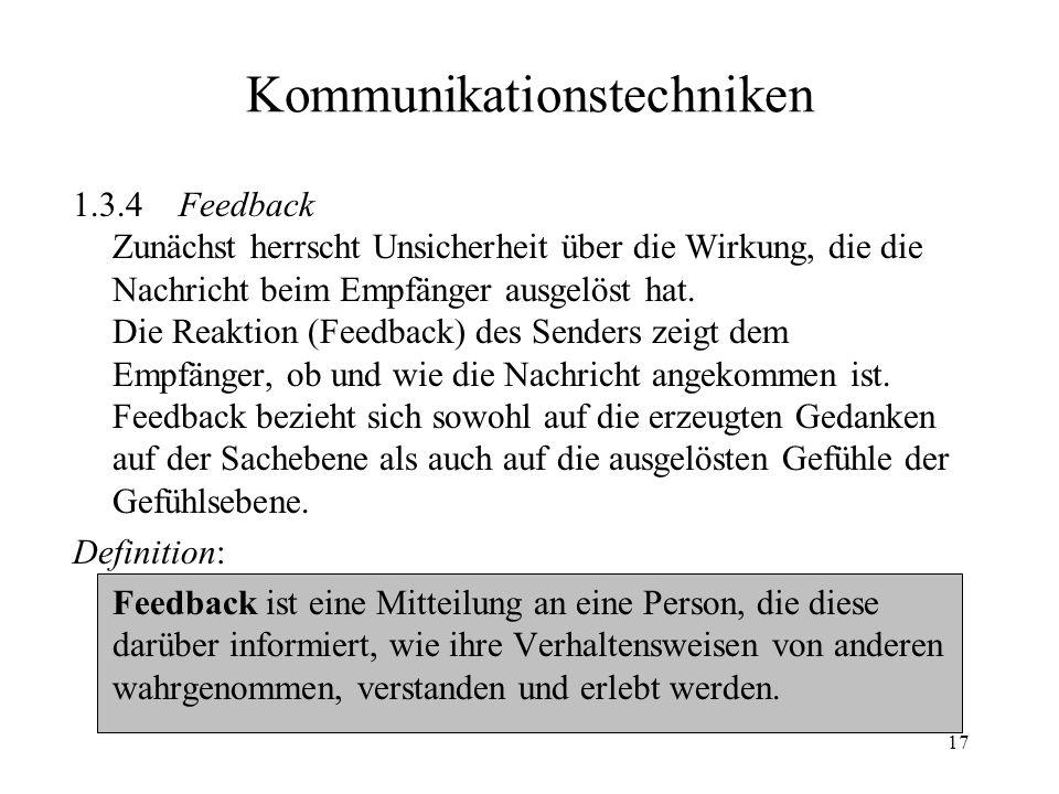 17 Kommunikationstechniken 1.3.4Feedback Zunächst herrscht Unsicherheit über die Wirkung, die die Nachricht beim Empfänger ausgelöst hat. Die Reaktion