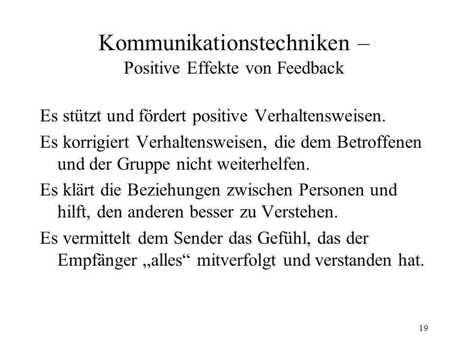 19 Kommunikationstechniken – Positive Effekte von Feedback Es stützt und fördert positive Verhaltensweisen. Es korrigiert Verhaltensweisen, die dem Be