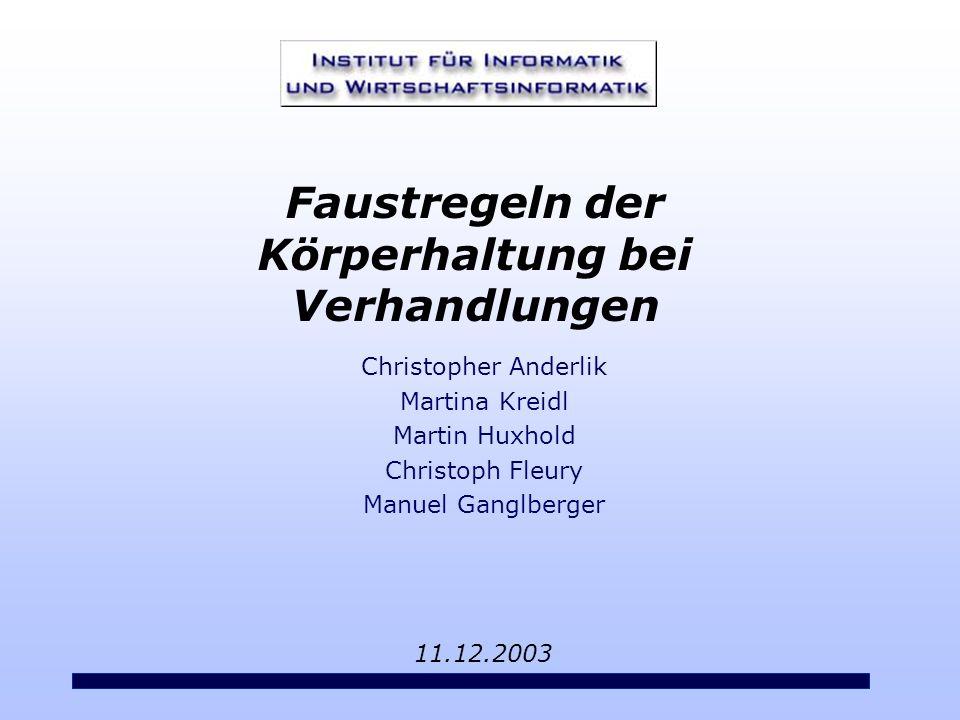 Christopher Anderlik Martina Kreidl Martin Huxhold Christoph Fleury Manuel Ganglberger 11.12.2003 Faustregeln der Körperhaltung bei Verhandlungen