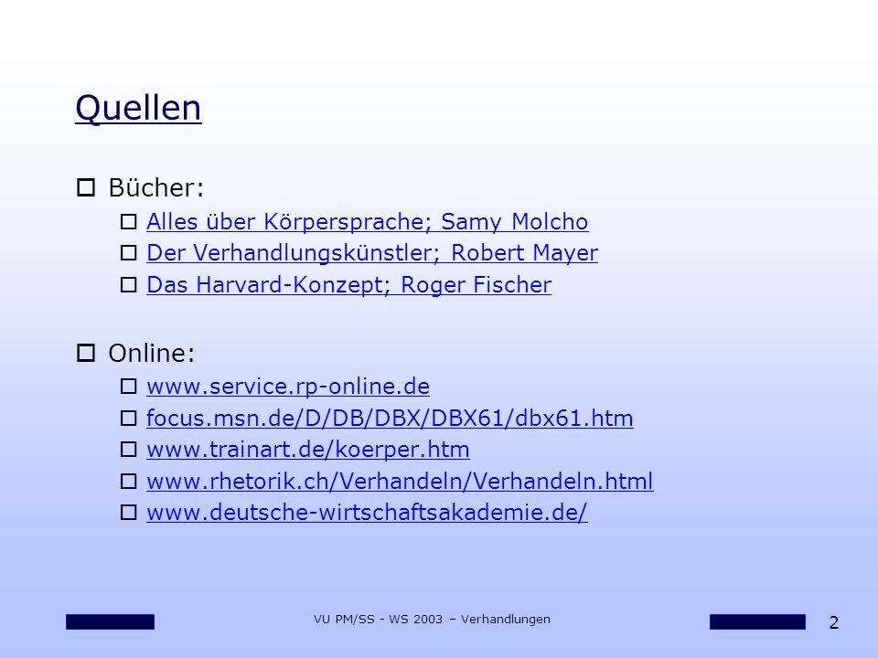 2 VU PM/SS - WS 2003 – Verhandlungen Quellen oBücher: oAlles über Körpersprache; Samy MolchoAlles über Körpersprache; Samy Molcho oDer Verhandlungskün