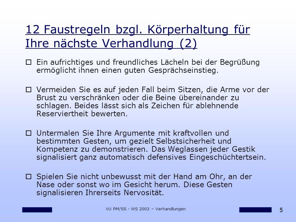 5 VU PM/SS - WS 2003 – Verhandlungen 12 Faustregeln bzgl. Körperhaltung für Ihre nächste Verhandlung (2) oEin aufrichtiges und freundliches Lächeln be