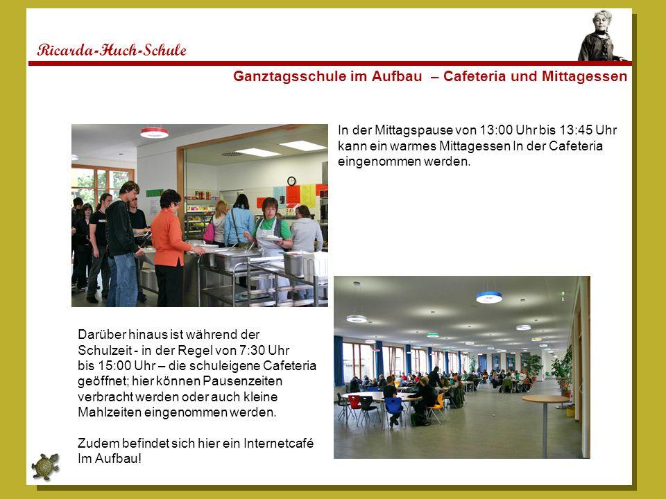 Ricarda-Huch-Schule Ganztagsschule im Aufbau – Cafeteria und Mittagessen In der Mittagspause von 13:00 Uhr bis 13:45 Uhr kann ein warmes Mittagessen I