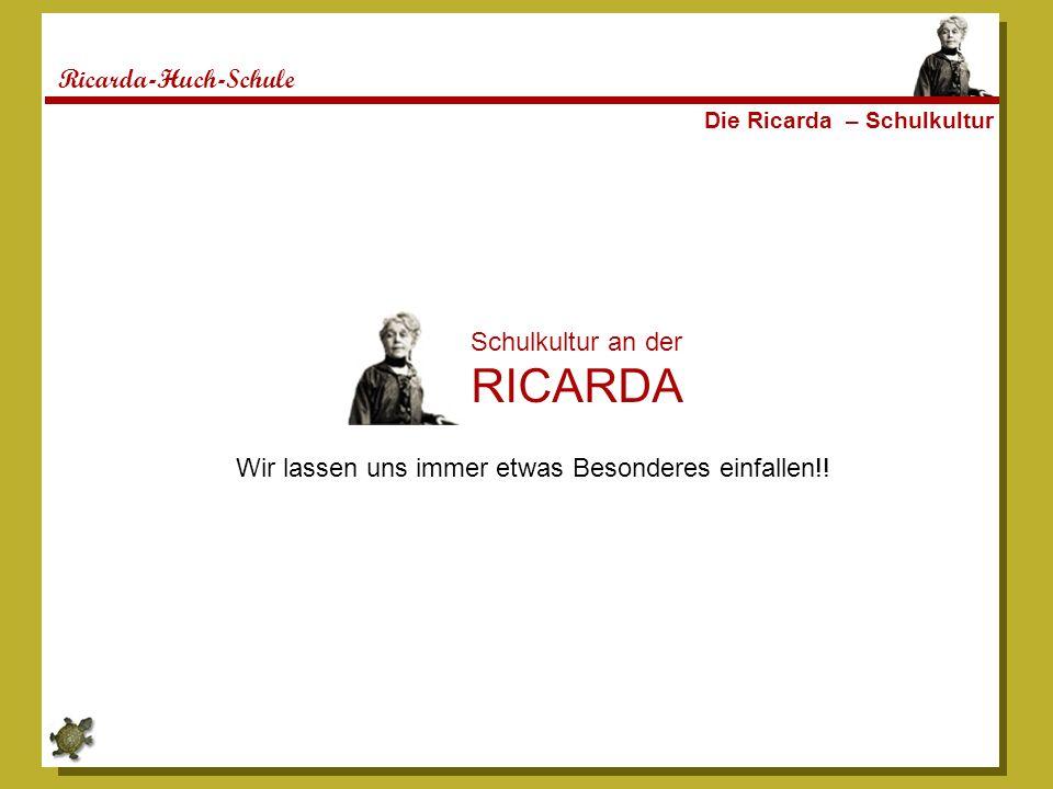 Ricarda-Huch-Schule Die Ricarda – Schulkultur Schulkultur an der RICARDA Wir lassen uns immer etwas Besonderes einfallen!!