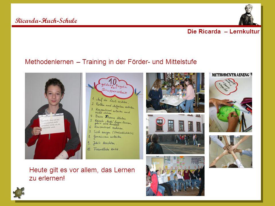Ricarda-Huch-Schule Die Ricarda – Lernkultur Methodenlernen – Training in der Förder- und Mittelstufe Heute gilt es vor allem, das Lernen zu erlernen!