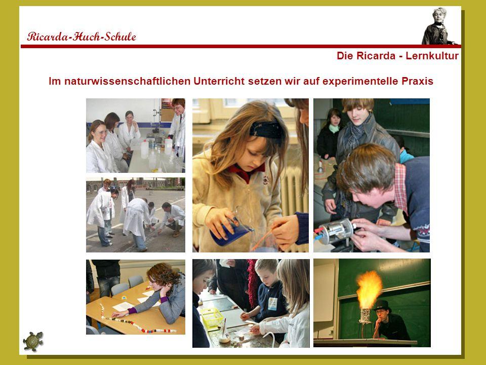 Ricarda-Huch-Schule Die Ricarda - Lernkultur Im naturwissenschaftlichen Unterricht setzen wir auf experimentelle Praxis
