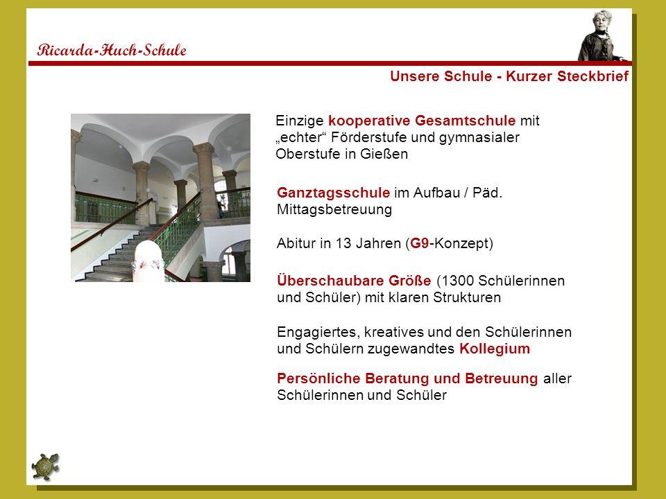 Ricarda-Huch-Schule Unsere Schule - Kurzer Steckbrief Einzige kooperative Gesamtschule mit echter Förderstufe und gymnasialer Oberstufe in Gießen Über
