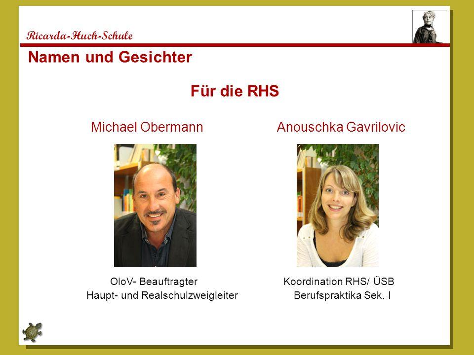 Ricarda-Huch-Schule Namen und Gesichter Für die RHS Michael Obermann Anouschka Gavrilovic OloV- Beauftragter Koordination RHS/ ÜSB Haupt- und Realschulzweigleiter Berufspraktika Sek.