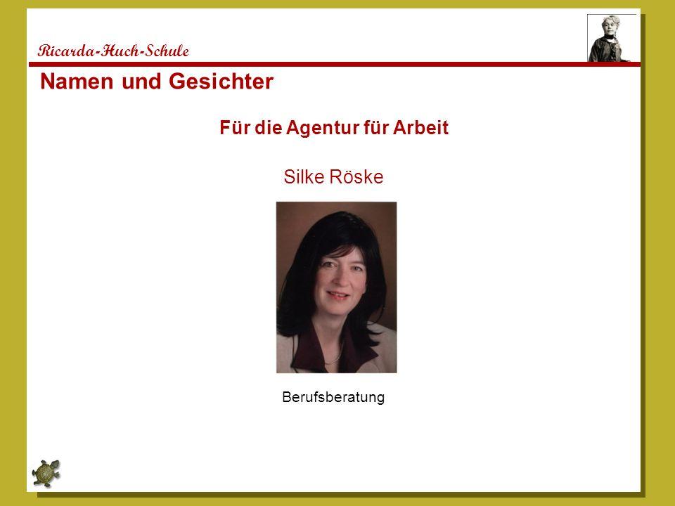 Ricarda-Huch-Schule Namen und Gesichter Für die Agentur für Arbeit Silke Röske Berufsberatung