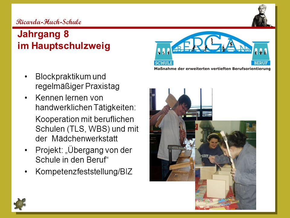 Ricarda-Huch-Schule Jahrgang 8 im Hauptschulzweig Blockpraktikum und regelmäßiger Praxistag Kennen lernen von handwerklichen Tätigkeiten: Kooperation mit beruflichen Schulen (TLS, WBS) und mit der Mädchenwerkstatt Projekt: Übergang von der Schule in den Beruf Kompetenzfeststellung/BIZ