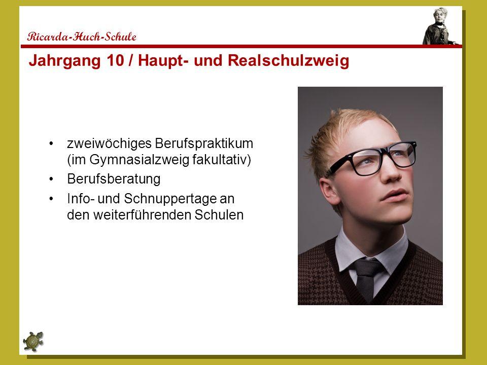Ricarda-Huch-Schule Jahrgang 10 / Haupt- und Realschulzweig zweiwöchiges Berufspraktikum (im Gymnasialzweig fakultativ) Berufsberatung Info- und Schnuppertage an den weiterführenden Schulen