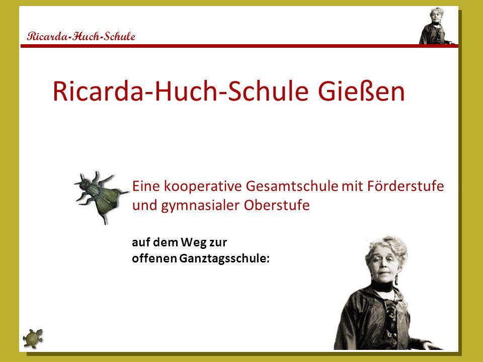 Ricarda-Huch-Schule Ricarda-Huch-Schule Gießen Eine kooperative Gesamtschule mit Förderstufe und gymnasialer Oberstufe auf dem Weg zur offenen Ganztagsschule: