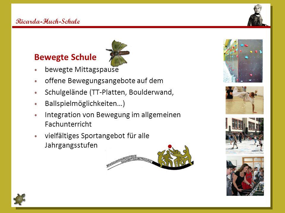 Ricarda-Huch-Schule Bewegte Schule bewegte Mittagspause offene Bewegungsangebote auf dem Schulgelände (TT-Platten, Boulderwand, Ballspielmöglichkeiten…) Integration von Bewegung im allgemeinen Fachunterricht vielfältiges Sportangebot für alle Jahrgangsstufen