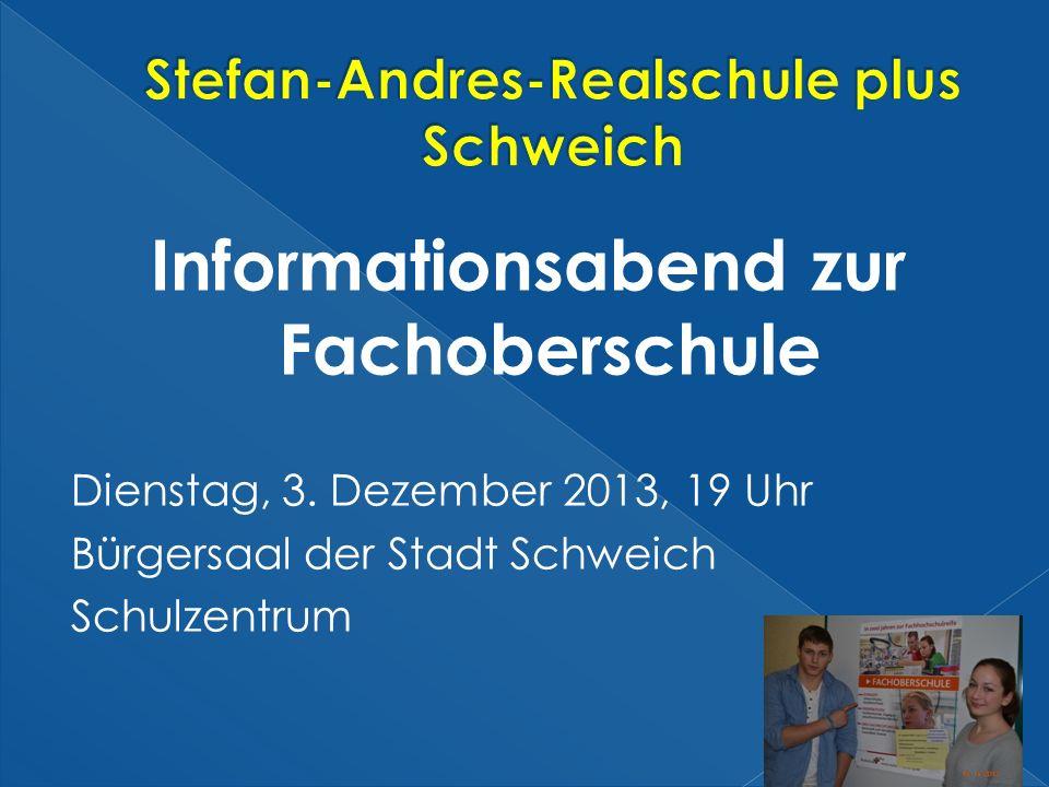 Informationsabend zur Fachoberschule Dienstag, 3. Dezember 2013, 19 Uhr Bürgersaal der Stadt Schweich Schulzentrum