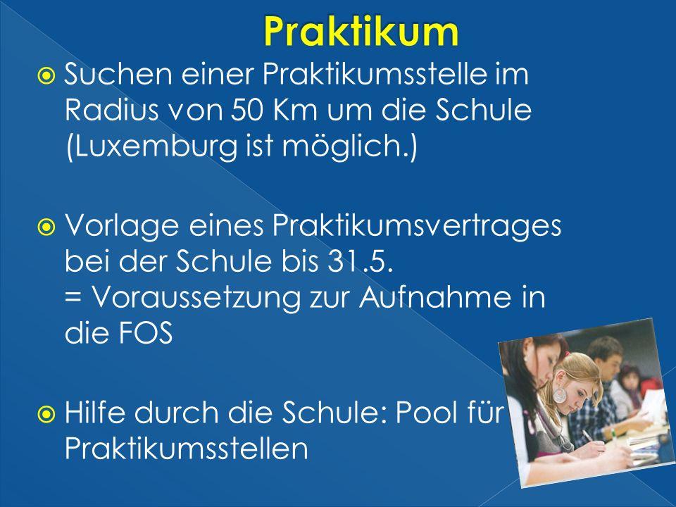 Suchen einer Praktikumsstelle im Radius von 50 Km um die Schule (Luxemburg ist möglich.) Vorlage eines Praktikumsvertrages bei der Schule bis 31.5. =