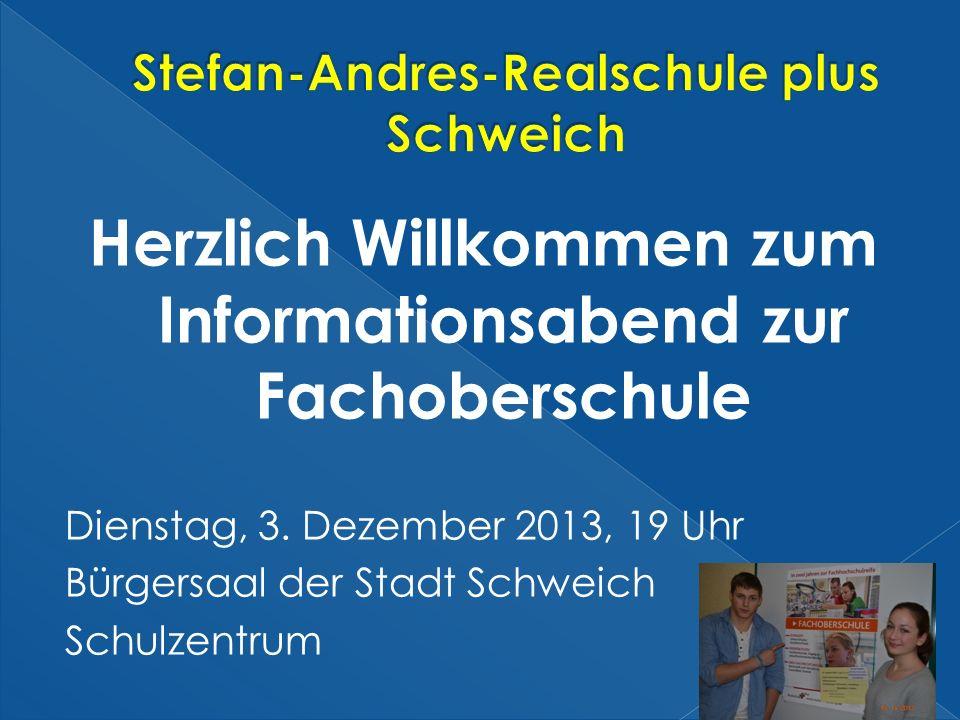 Herzlich Willkommen zum Informationsabend zur Fachoberschule Dienstag, 3. Dezember 2013, 19 Uhr Bürgersaal der Stadt Schweich Schulzentrum
