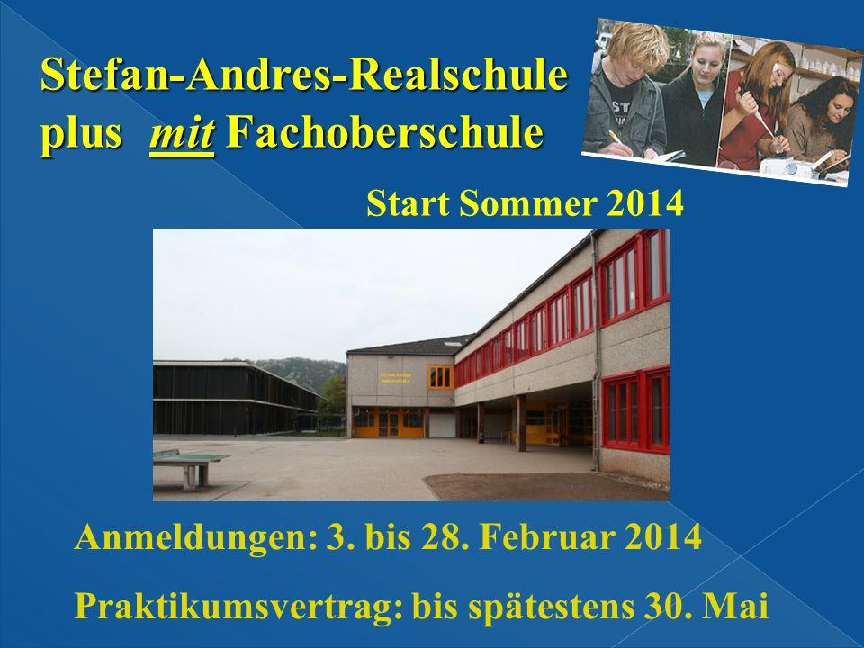 Anmeldungen: 3. bis 28. Februar 2014 Praktikumsvertrag: bis spätestens 30. Mai Start Sommer 2014 Stefan-Andres-Realschule plus mit Fachoberschule