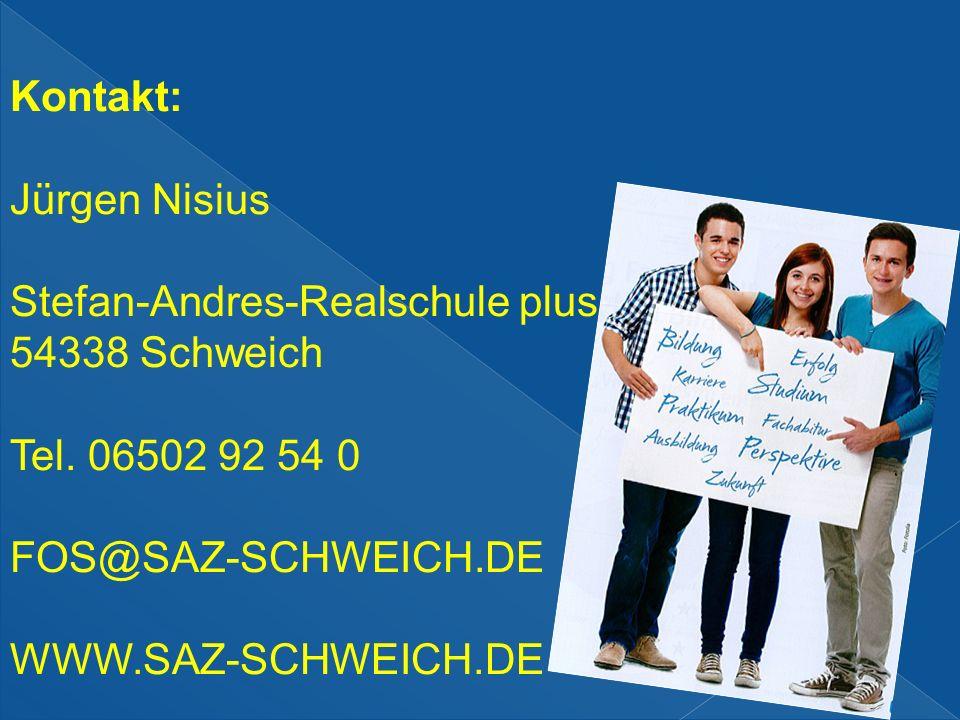 Kontakt: Jürgen Nisius Stefan-Andres-Realschule plus 54338 Schweich Tel. 06502 92 54 0 FOS@SAZ-SCHWEICH.DE WWW.SAZ-SCHWEICH.DE
