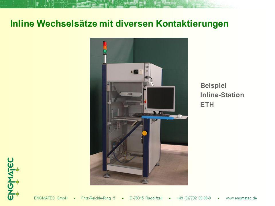 ENGMATEC GmbH Fritz-Reichle-Ring 5 D-78315 Radolfzell +49 (0)7732 99 98-0 www.engmatec.de Inline Wechselsätze mit diversen Kontaktierungen Beispiel Inline-Station ETH