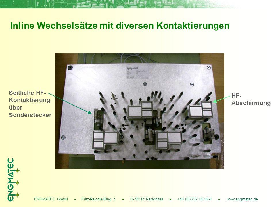 ENGMATEC GmbH Fritz-Reichle-Ring 5 D-78315 Radolfzell +49 (0)7732 99 98-0 www.engmatec.de Inline Wechselsätze mit diversen Kontaktierungen HF- Abschirmung Seitliche HF- Kontaktierung über Sonderstecker