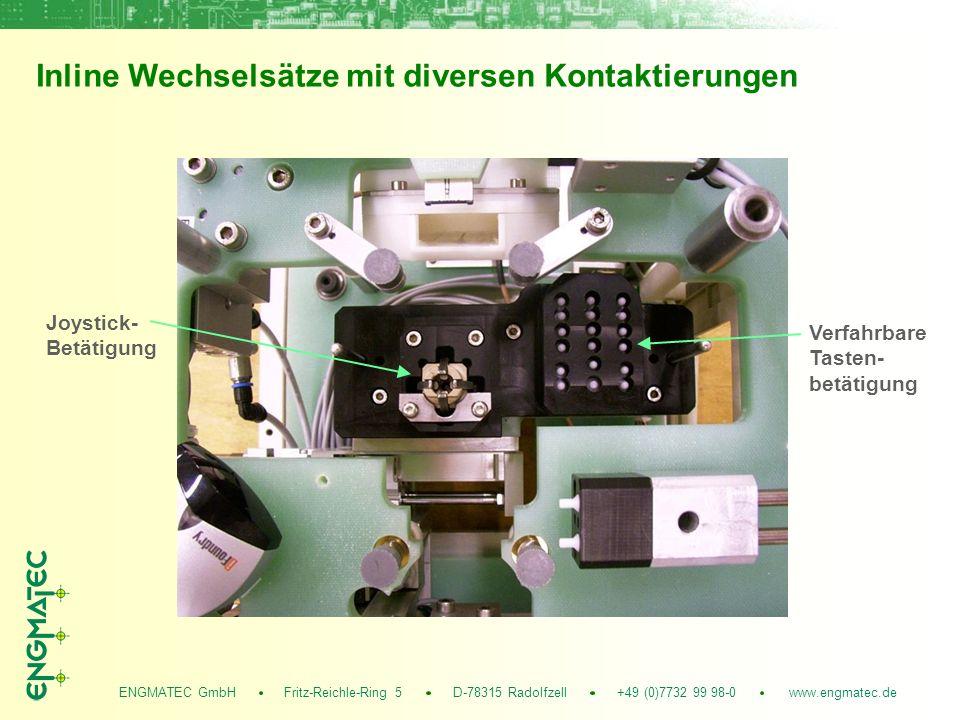 ENGMATEC GmbH Fritz-Reichle-Ring 5 D-78315 Radolfzell +49 (0)7732 99 98-0 www.engmatec.de Inline Wechselsätze mit diversen Kontaktierungen Verfahrbare Tasten- betätigung Joystick- Betätigung