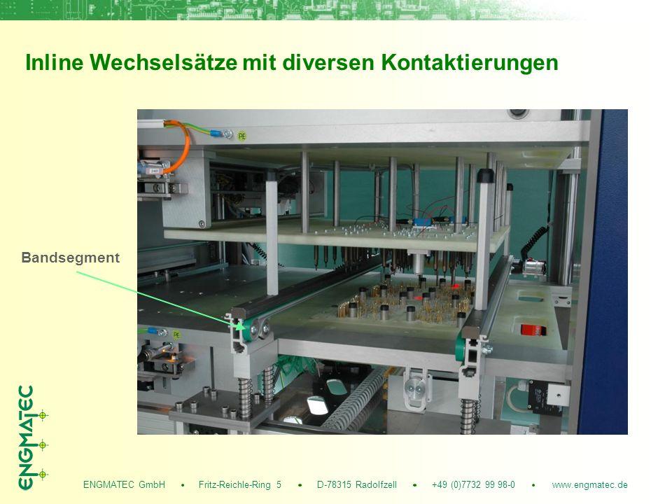 ENGMATEC GmbH Fritz-Reichle-Ring 5 D-78315 Radolfzell +49 (0)7732 99 98-0 www.engmatec.de Inline Wechselsätze mit diversen Kontaktierungen Bandsegment