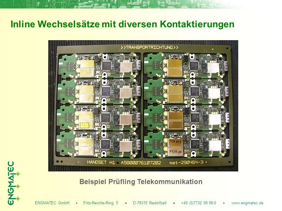 ENGMATEC GmbH Fritz-Reichle-Ring 5 D-78315 Radolfzell +49 (0)7732 99 98-0 www.engmatec.de Inline Wechselsätze mit diversen Kontaktierungen Beispiel Prüfling Telekommunikation