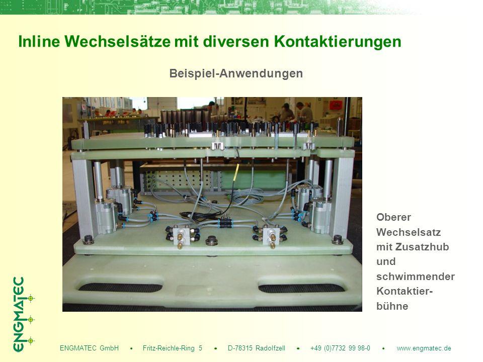 ENGMATEC GmbH Fritz-Reichle-Ring 5 D-78315 Radolfzell +49 (0)7732 99 98-0 www.engmatec.de Inline Wechselsätze mit diversen Kontaktierungen Beispiel-Anwendungen Oberer Wechselsatz mit Zusatzhub und schwimmender Kontaktier- bühne