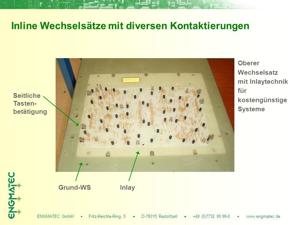 ENGMATEC GmbH Fritz-Reichle-Ring 5 D-78315 Radolfzell +49 (0)7732 99 98-0 www.engmatec.de Inline Wechselsätze mit diversen Kontaktierungen Oberer Wechselsatz mit Inlaytechnik für kostengünstige Systeme Seitliche Tasten- betätigung Grund-WSInlay