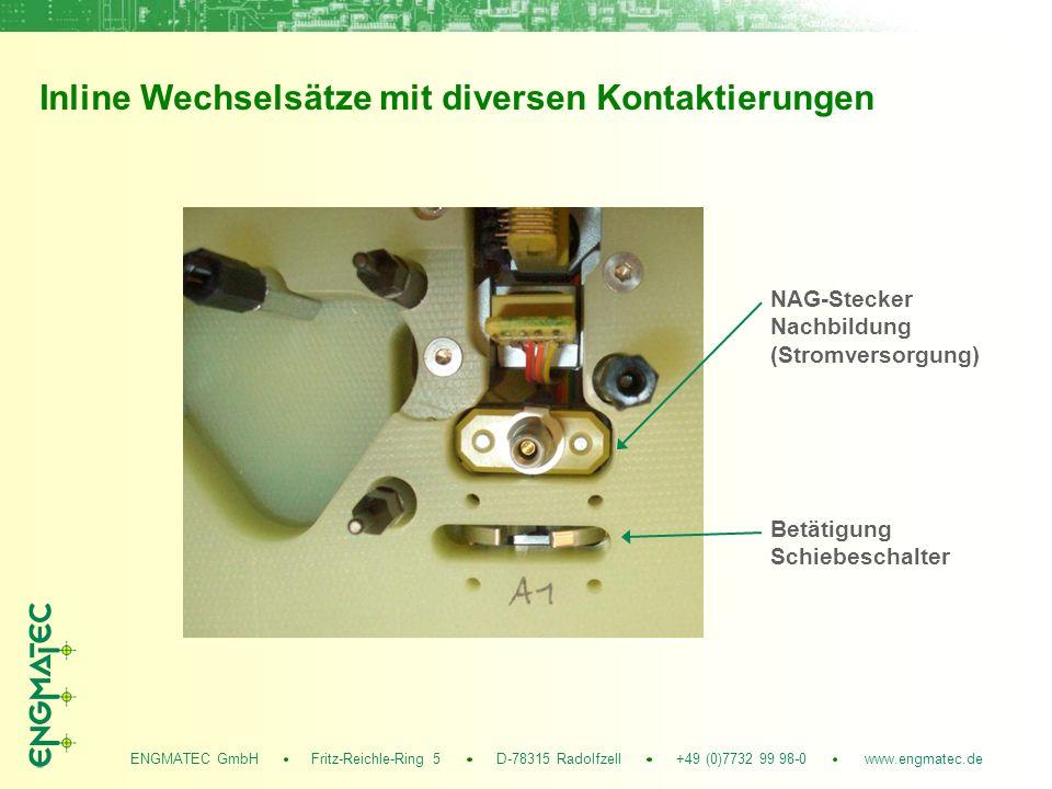 ENGMATEC GmbH Fritz-Reichle-Ring 5 D-78315 Radolfzell +49 (0)7732 99 98-0 www.engmatec.de Inline Wechselsätze mit diversen Kontaktierungen NAG-Stecker Nachbildung (Stromversorgung) Betätigung Schiebeschalter