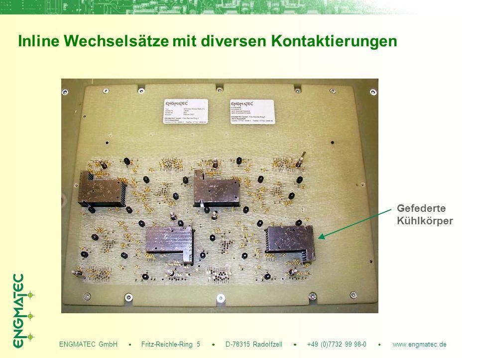 ENGMATEC GmbH Fritz-Reichle-Ring 5 D-78315 Radolfzell +49 (0)7732 99 98-0 www.engmatec.de Inline Wechselsätze mit diversen Kontaktierungen Gefederte Kühlkörper