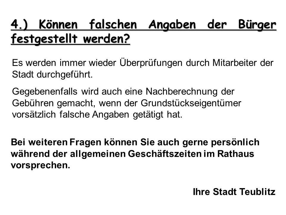 4.) Können falschen Angaben der Bürger festgestellt werden? Es werden immer wieder Überprüfungen durch Mitarbeiter der Stadt durchgeführt. Gegebenenfa