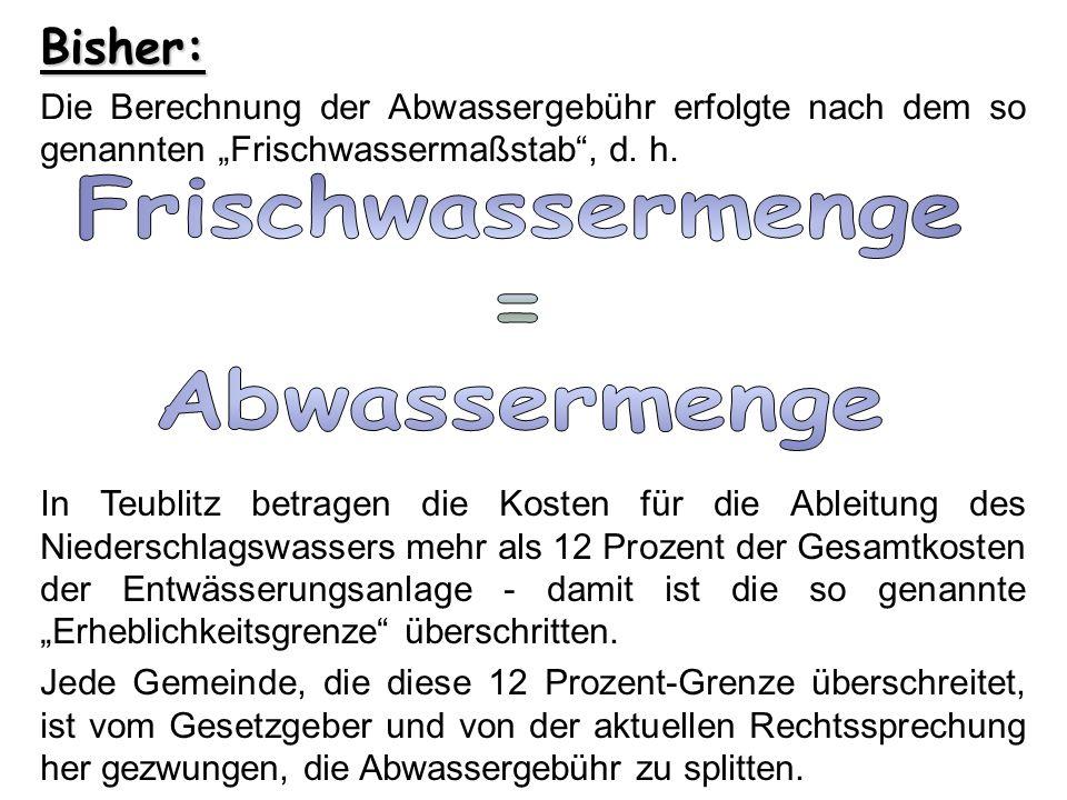 Bisher: Die Berechnung der Abwassergebühr erfolgte nach dem so genannten Frischwassermaßstab, d. h. In Teublitz betragen die Kosten für die Ableitung