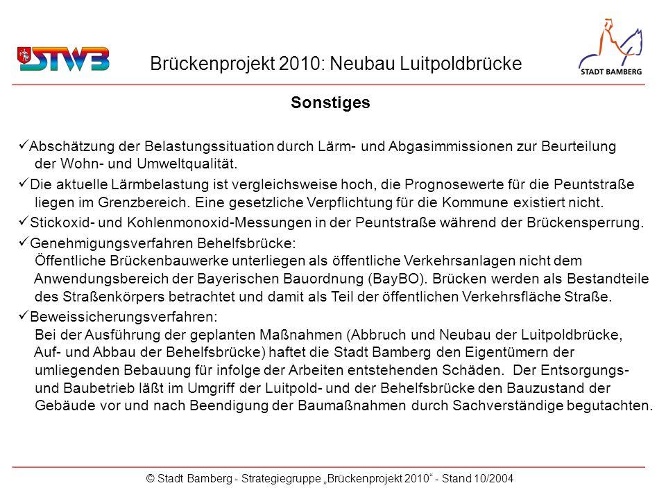 Brückenprojekt 2010: Neubau Luitpoldbrücke © Stadt Bamberg - Strategiegruppe Brückenprojekt 2010 - Stand 10/2004 Einzelbewertung ausgewählter Anregungen _________________________________________________________ Benutzbarkeit Heinrichsdamm zwischen Willy-Lessing-Straße und Kettenbrücke Aufhebung der Einbahnführung in der Königstraße zwischen Luitpoldeck und Kettenbrückstraße Aufhebung der Einbahnführung in der Mittel- und Heiliggrabstraße Aufhebung der Einbahnführung in der Äußeren Löwenstraße Verbindung Kettenbrücke – Willy-Lessing-Straße Vergrößerung des Innerstädtischen Ringes zur Marienbrücke Zusätzliche Parkplätze im Bereich Königstraße (Obere Königstraße 1, Hergenröder)