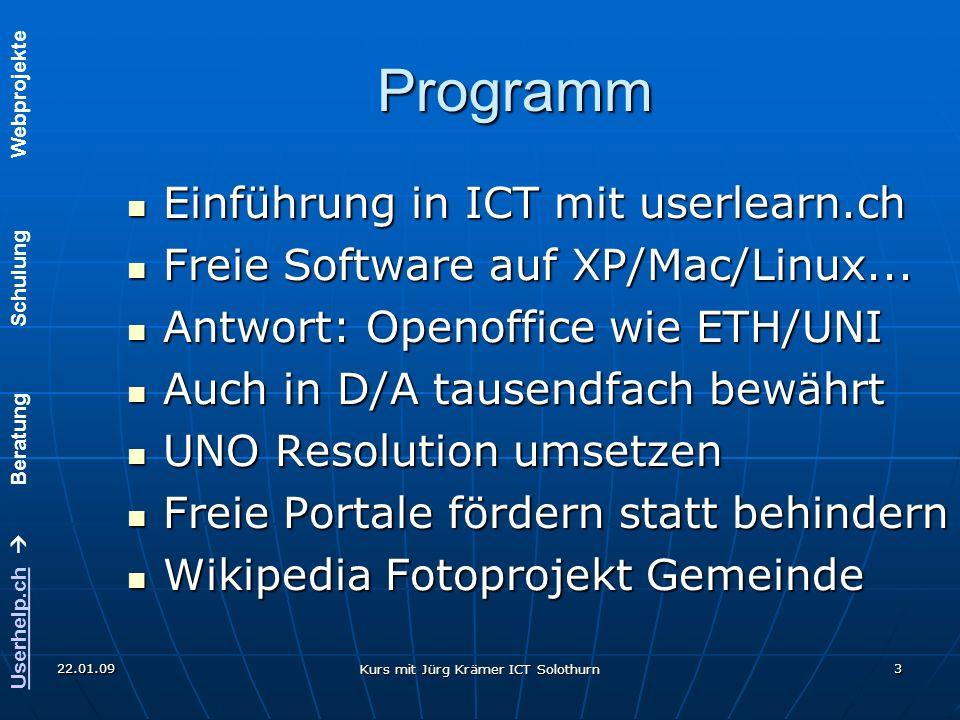 Userhelp.chUserhelp.ch Beratung Schulung Webprojekte 22.01.09 Kurs mit Jürg Krämer ICT Solothurn 3 Programm Einführung in ICT mit userlearn.ch Einführ