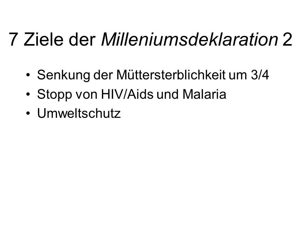 7 Ziele der Milleniumsdeklaration 2 Senkung der Müttersterblichkeit um 3/4 Stopp von HIV/Aids und Malaria Umweltschutz