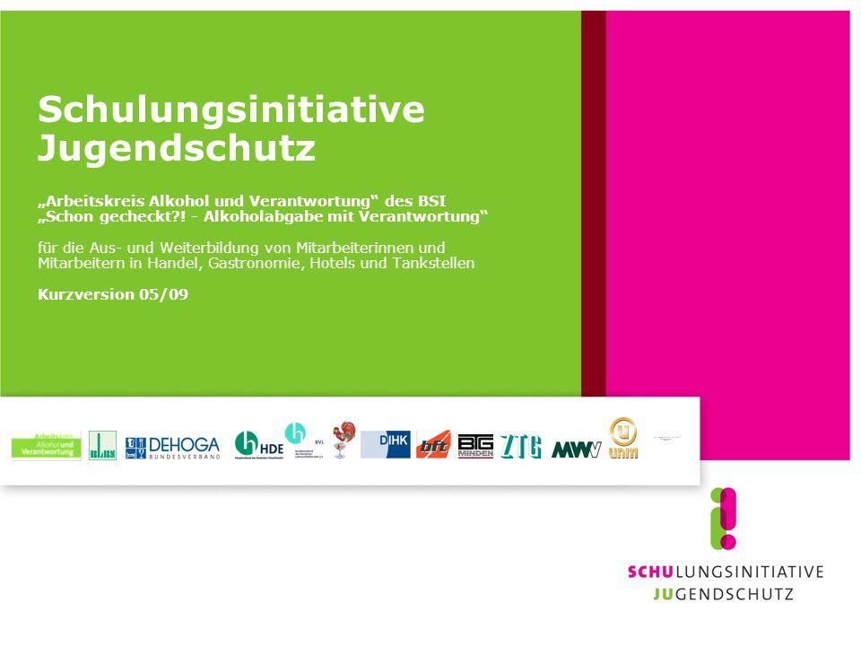 Schulungsinitiative Jugendschutz Arbeitskreis Alkohol und Verantwortung des BSI Schon gecheckt?! - Alkoholabgabe mit Verantwortung für die Aus- und We