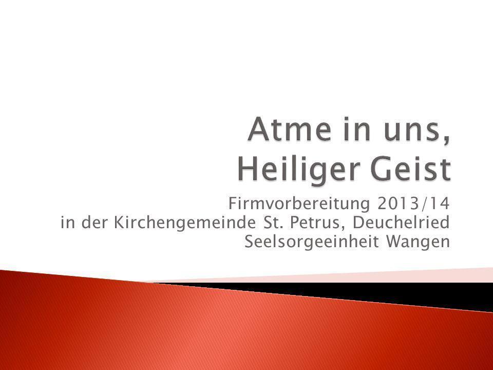 Firmvorbereitung 2013/14 in der Kirchengemeinde St. Petrus, Deuchelried Seelsorgeeinheit Wangen