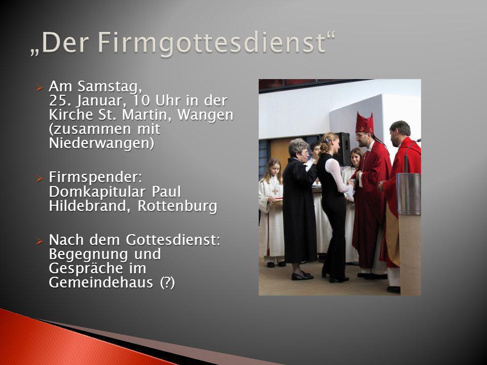 Am Samstag, 25. Januar, 10 Uhr in der Kirche St. Martin, Wangen (zusammen mit Niederwangen) Am Samstag, 25. Januar, 10 Uhr in der Kirche St. Martin, W