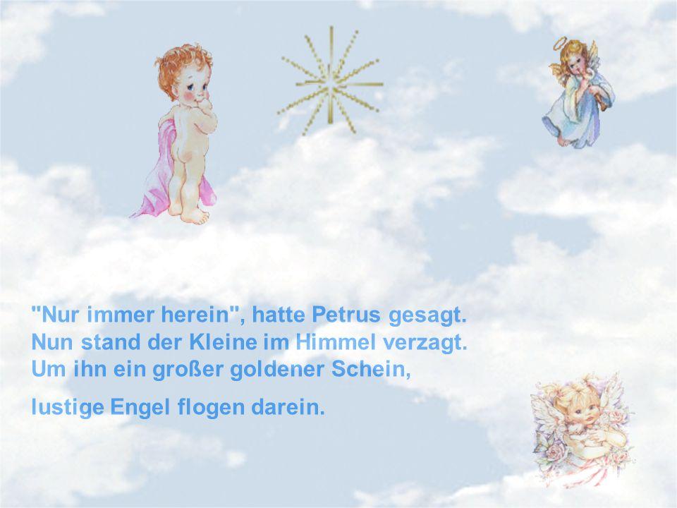 Nur immer herein , hatte Petrus gesagt. Nun stand der Kleine im Himmel verzagt.