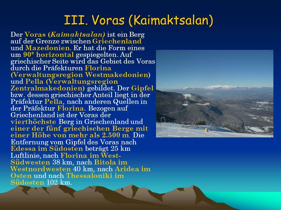 Der Voras ( Kaimaktsalan) ist ein Berg auf der Grenze zwischen Griechenland und Mazedonien. Er hat die Form eines um 90° horizontal gespiegelten. Auf