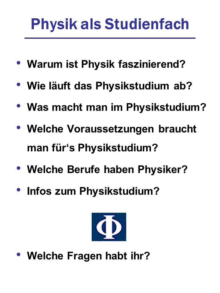 Physik als Studienfach Warum ist Physik faszinierend? Wie läuft das Physikstudium ab? Was macht man im Physikstudium? Welche Voraussetzungen braucht m
