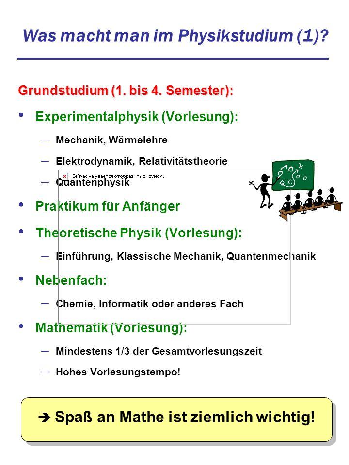 Was macht man im Physikstudium (1)? Grundstudium (1. bis 4. Semester): Experimentalphysik (Vorlesung): – Mechanik, Wärmelehre – Elektrodynamik, Relati