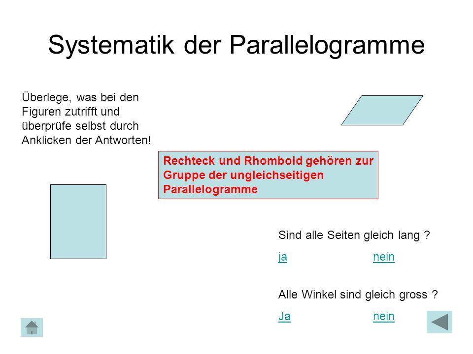 Systematik der Parallelogramme Überlege, was bei den Figuren zutrifft und überprüfe selbst durch Anklicken der Antworten! Rechteck und Rhomboid gehöre