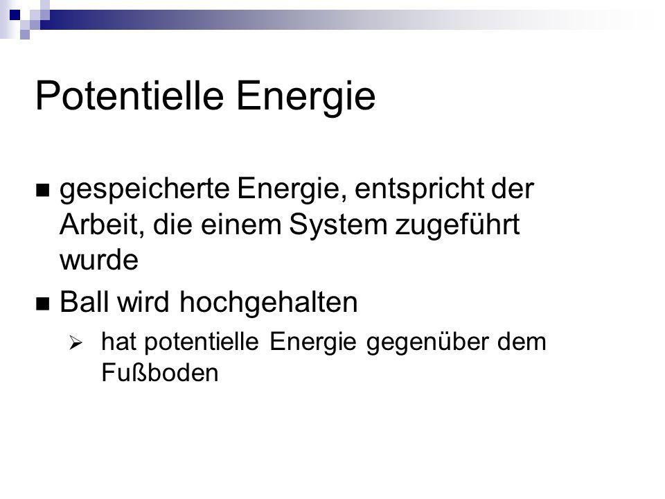 Kinetische Energie Energie auf Grund von Bewegung, hängt ab von Masse und Geschwindigkeit E =1/2 mv 2 Umwandlung in potentielle Energie und umgekehrt möglich.
